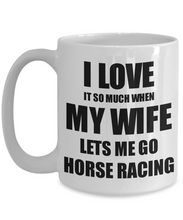 Load image into Gallery viewer, Horse Racing Mug Funny Gift Idea For Husband I Love It When My Wife Lets Me Novelty Gag Sport Lover Joke Coffee Tea Cup-Coffee Mug