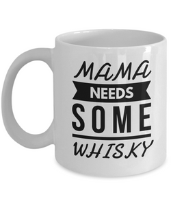 Mama needs some WHISKY mug-Coffee Mug