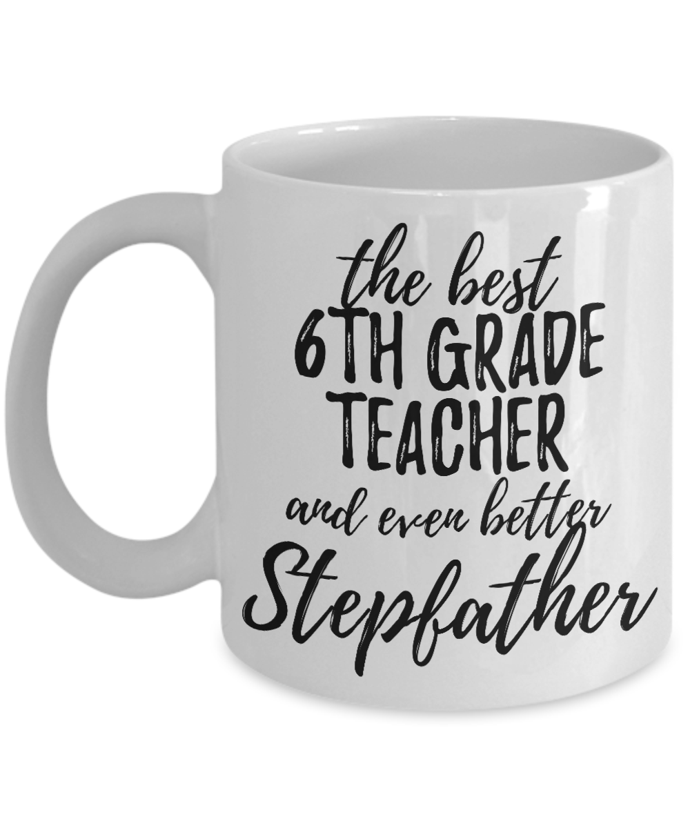 6th Grade Teacher Stepfather Funny Gift Idea for Stepdad Gag Inspiring Joke The Best And Even Better-Coffee Mug