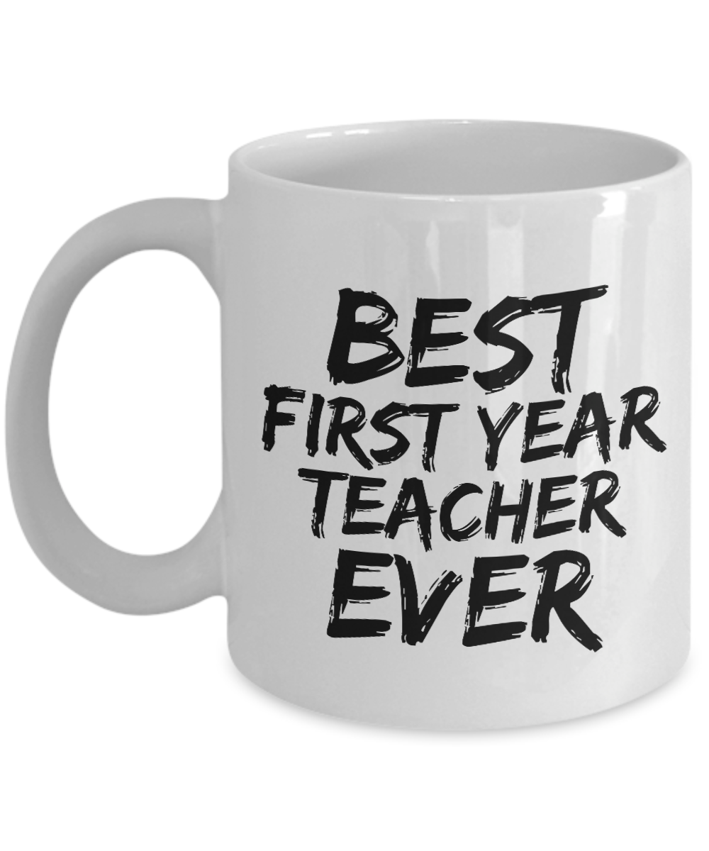 First Year Teacher Mug Best Ever Funny Gift Idea for Novelty Gag Coffee Tea Cup-[style]