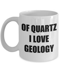 Of Quartz I Love Geology Mug Funny Gift Idea Novelty Gag Coffee Tea Cup-[style]