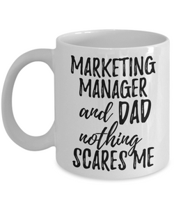 Marketing Manager Dad Mug Funny Gift Idea for Father Gag Joke Nothing Scares Me Coffee Tea Cup-Coffee Mug