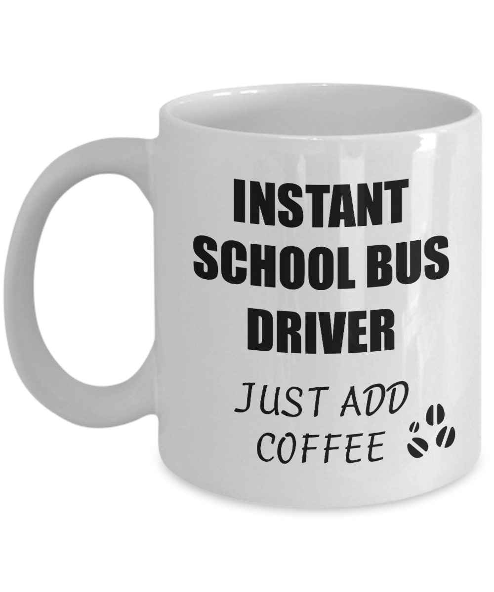 School Bus Driver Mug Instant Just Add Coffee Funny Gift Idea for Corworker Present Workplace Joke Office Tea Cup-Coffee Mug