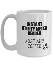 Load image into Gallery viewer, Utility Meter Reader Mug Instant Just Add Coffee Funny Gift Idea for Coworker Present Workplace Joke Office Tea Cup-Coffee Mug