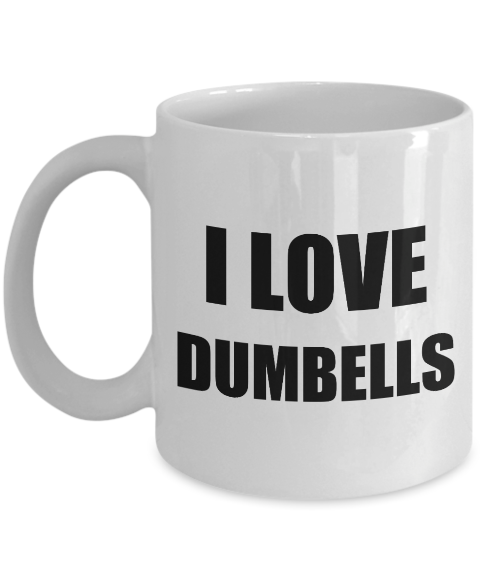 I Love Dumbbells Mug Funny Gift Idea Novelty Gag Coffee Tea Cup-Coffee Mug