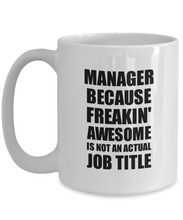 Load image into Gallery viewer, Manager Mug Freaking Awesome Funny Gift Idea for Coworker Employee Office Gag Job Title Joke Coffee Tea Cup-Coffee Mug