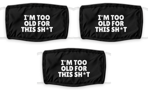 IM TOO OLD For This Shit Face Mask Funny Pandemic Gift for Grandpa Grandma Dad Mom Pun Quote Gag Reusable Washable-Mask