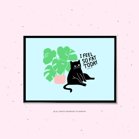 I Feel Fat Today Cat A4 Print