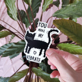 You make my heart vibrate cat Sticker