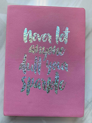 """Never Let Anyone Dull Your Sparkle"" Notebook"