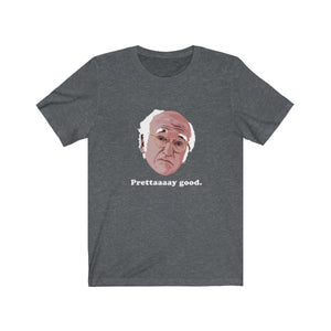 Prettaaaay Good - Larry David Curb t-shirt