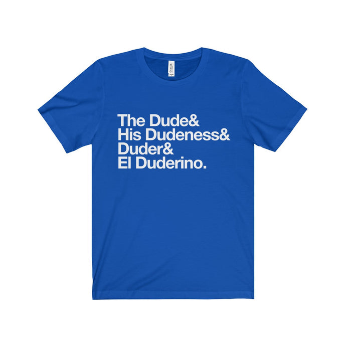 The Dude, El Duderino, His Dudeness, Duder.