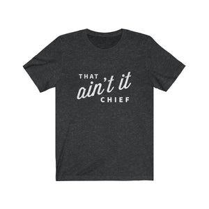 That Ain't It Chief - funny t-shirt