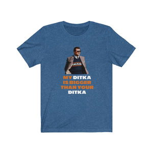 My Ditka is Bigger Than Your Ditka - Chicago Bears Ditka t-shirt