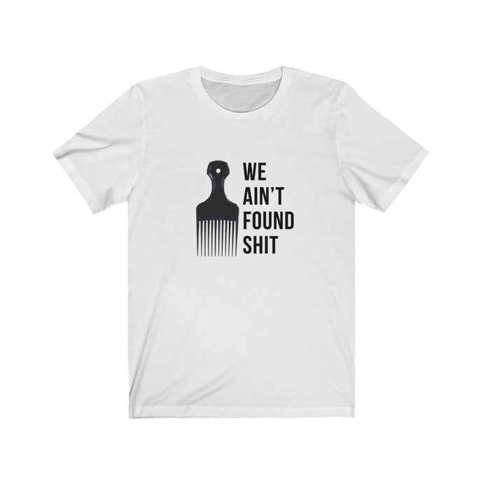 We Ain't Found Shit - Spaceballs funny t-shirt