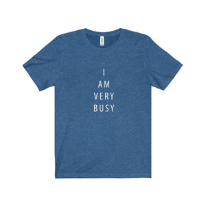 I Am Very Busy (funny super soft t-shirt)