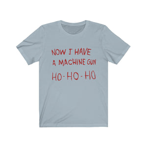 Now I have a machine gun Ho Ho Ho - Die Hard Christmas t-shirt