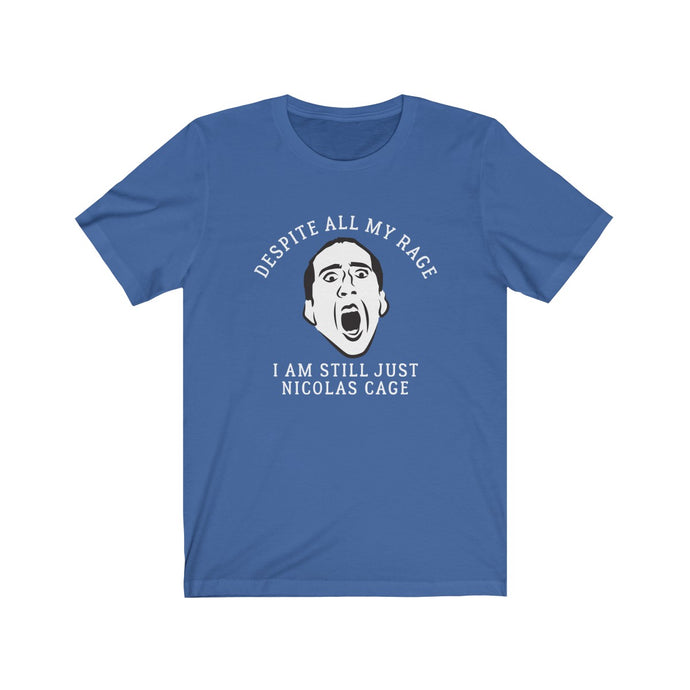 Despite all my rage I am still just Nicolas Cage - funny t-shirt
