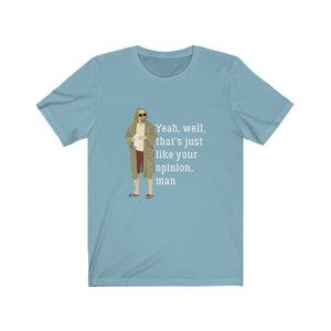 That's Just Like Your Opinion Man - Big Lebowski dude t-shirt