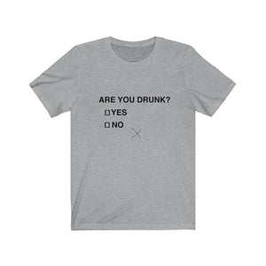 Are You Drunk? Yes or No - funny t-shirt