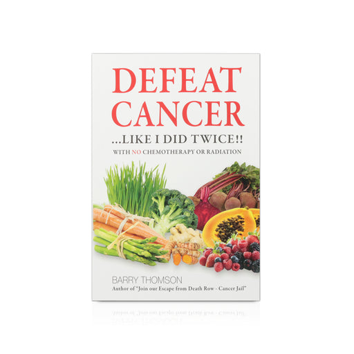 Book - Defeat cancer like I did twice..with no chemotherapy or radiation by Barry Thomson - Happy Herb Co