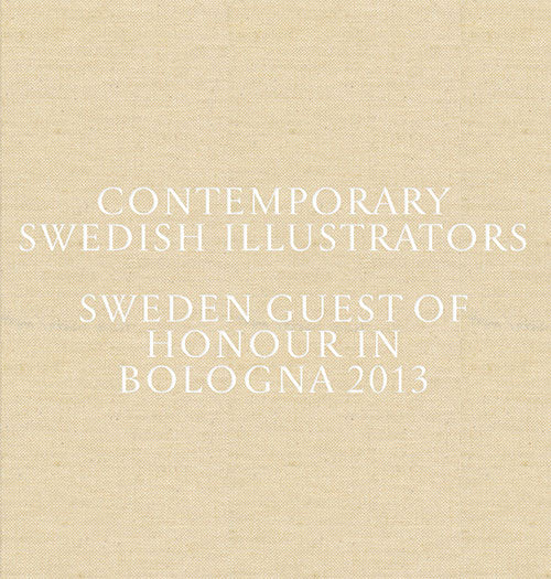 Contemporary Swedish Illustrators - Sweden guest of honour in Bologna 2013