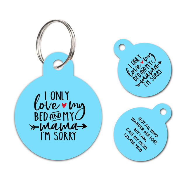 Personalized Funny Pet ID Tag I only love my bed and mama