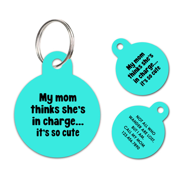 My mom thinks she's in charge | Personalized Funny Pet ID Tag