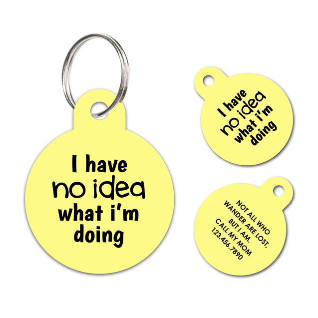 I have no idea what I'm doing | Personalized Funny Pet ID Tag