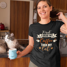 Laden Sie das Bild in den Galerie-Viewer, First I Grab My Coffee Then My Cat Shirt