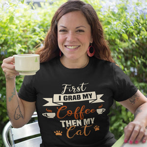 First I Grab My Coffee Then My Cat Shirt