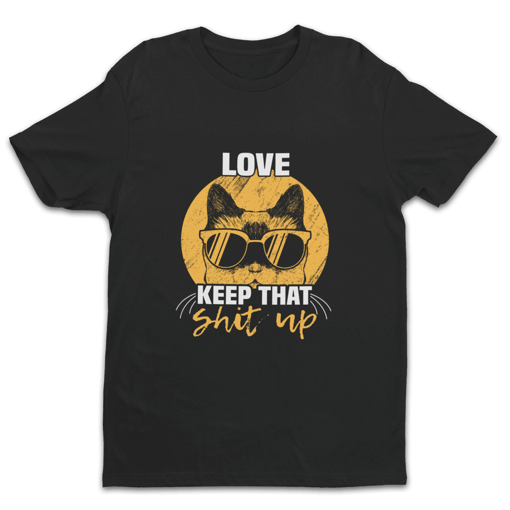LOVE Keep that Shit up Shirt