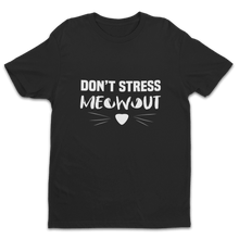 Laden Sie das Bild in den Galerie-Viewer, Don't Stress MEOWOUT Shirt