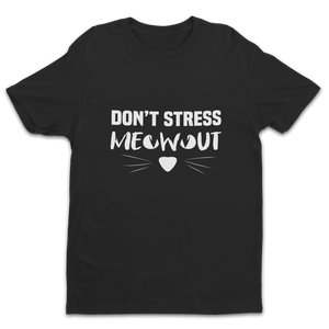 Don't Stress MEOWOUT Shirt