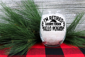 Stemless Wine Glass - I'm Retired Goodbye Tension Hello Pension - thegiftkornershop