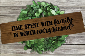 Home Wood Sign Wall Decor - Time Spent With Family is Worth every Second - thegiftkornershop