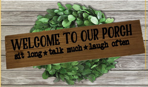 Home Wood Sign Wall Decor - Welcome To Our Porch Sit Long Talk Much Laugh Often - thegiftkornershop