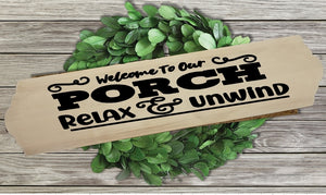 Home Wood Sign Wall Decor - Welcome To Our Porch Relax & Unwind - thegiftkornershop