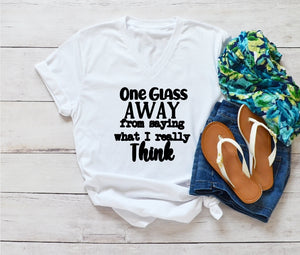 V-Neck T-Shirt - One Glass Away From Saying What I Really Think - thegiftkornershop
