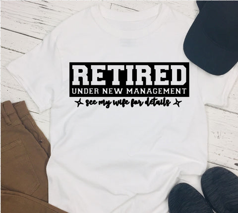 T-Shirt - Retired Under New Management - See My Wife For Details - thegiftkornershop
