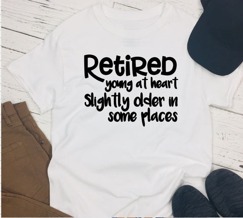 T-Shirt - Retired Young At Heart Slightly Older In Some Places - thegiftkornershop