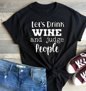 T-Shirt - Let's Drink Wine and Judge People - thegiftkornershop