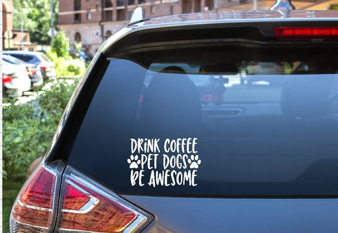 Car Window Decal - Drink Coffee Pet Dogs Be Awesome - thegiftkornershop