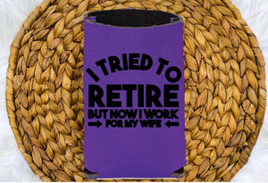 Insulated Can Holder - I Tried To Retire But Now I Work For My Wife - thegiftkornershop
