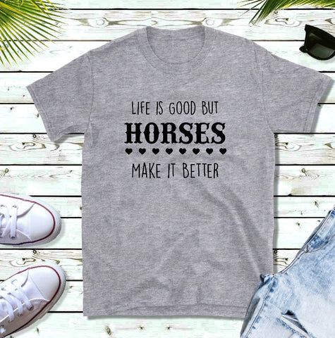 T-Shirt - Life Is Good But Horses Make It Better - thegiftkornershop