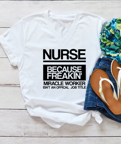 V-Neck T-Shirt - Nurse Because Freakin Miracle Worker Isn't An Official Job Title - thegiftkornershop