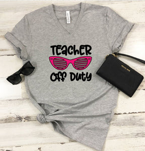 T-Shirt - Teacher Off Duty  (V-Neck or Unisex Classic Fit) - thegiftkornershop