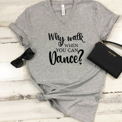 V-Neck T-Shirt - Why Wall When You Can Dance? - thegiftkornershop
