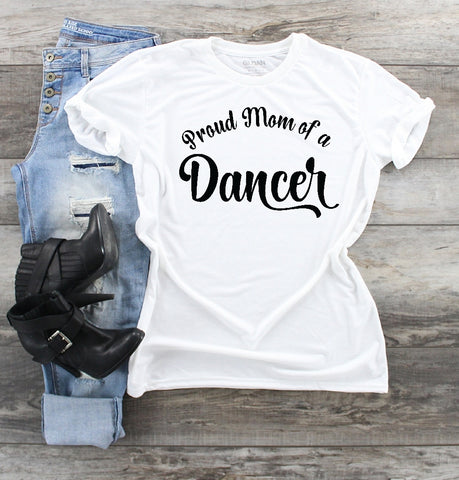 T-Shirt - Proud Mom Of A Dancer - thegiftkornershop