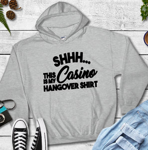 Hooded Sweatshirt - SHHH.... This Is My Casino Hangover Shirt - thegiftkornershop